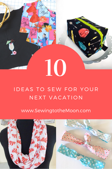 Sewing to the Moon sewing blog. 10 things to sew for vacation